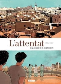 Loïc Dauvillier et Glen Chapron - L'attentat.