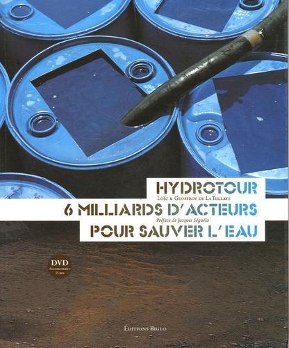 Loïc de La Tullaye - Hydrotour, 6 milliards d'acteurs pour sauver l'eau. 1 DVD