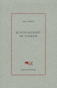 Loïc Demey - Je, d'un accident ou d'amour.