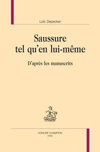 Loïc Depecker - Saussure tel qu'en lui-même - D'après les manuscrits.