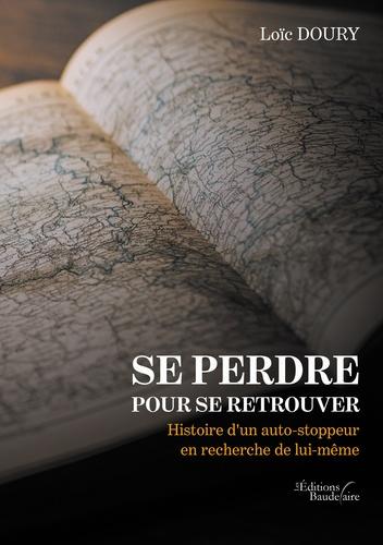 Se perdre pour se retrouver - Histoire d'un... de Loïc Doury - Grand Format  - Livre - Decitre