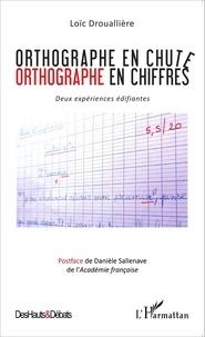Loïc Droualliere - Orthographe en chute, orthographe en chiffres - Deux expériences édifiantes.