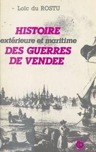 Loïc Du Rostu et Adrien Carré - Histoire extérieure et maritime des guerres de Vendée.