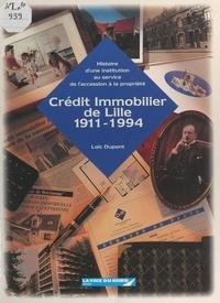 Loïc Dupont et Pierre Sander - Le Crédit immobilier de Lille, 1911-1994 - Histoire d'une institution au service de l'accession à la propriété.
