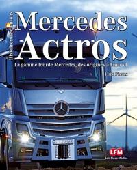 Loïc Fieux - Mercedes Actros - Axor - Antos - Arocs : La gamme lourde Mercedes de 1996 à Euro VI.