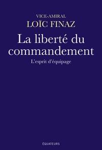 Loïc Finaz - La liberté du commandement - L'esprit d'équipage.
