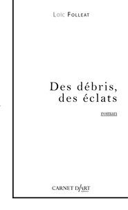 Loïc Folleat - Des débris, des éclats.