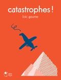 Loïc Gaume - Catastrophes !.