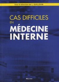 Loïc Guillevin et  Collectif - Cas difficiles en médecine interne.