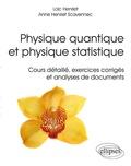 Loïc Henriet et Anne Henriet Scavennec - Physique quantique et physique statistique - Cours détaillé, exercices corrigés, analyses de documents.