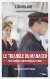 Loïc Hislaire - Le triangle du manager - Pour changer l'entreprise autrement.