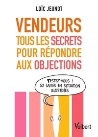 Loic Jeunot - Vendeurs - Tous les secrets pour répondre aux objections.