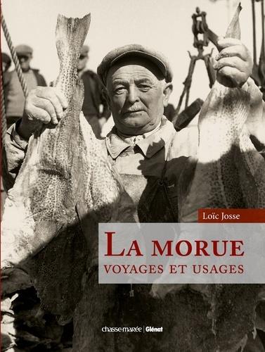 Loïc Josse - La morue - Voyages et usages.