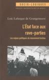 Loïc Lafargue de Grangeneuve - L'Etat face aux rave-parties - Les enjeux politiques du mouvement techno.