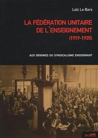 Loïc Le Bars - La Fédération unitaire de l'enseignement (1919-1935) - Aux origines du syndicalisme enseignant.