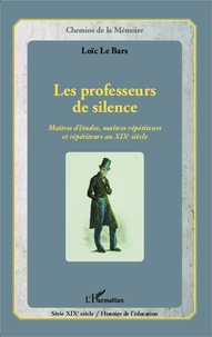 Les professeurs de silence - Maîtres détudes, maîtres répétiteurs et répétiteurs au XIXe siècle.pdf
