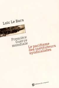 Loïc Le Bars - Première Guerre mondiale - Le pacifisme des instituteurs syndicalistes.