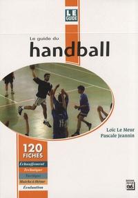 Loïc Le Meur et Pascale Jeannin - Le guide du handball - 120 fiches.