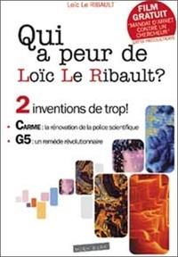 Loïc Le Ribault - Qui a peur de Loïc Le Ribault ? - Deux inventions de trop : le CARME, la rénovation de la police scientifique, le G5, un remède révolutionnaire. 1 DVD