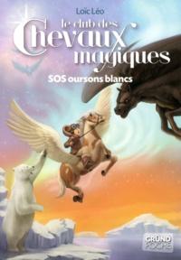 Loïc Léo - Le club des chevaux magiques Tome 2 : SOS oursons blancs.