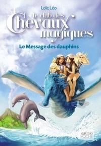 Loïc Léo - Le club des chevaux magiques Tome 4 : Le message des dauphins.