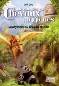 Loïc Léo - Le club des chevaux magiques Tome 5 : Le mystère du dragon chinois.