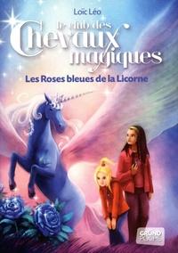 Loïc Léo - Le club des chevaux magiques Tome 6 : Les Roses bleues de la Licorne.
