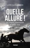 Loïc Lerenard - Quelle allure! - Le trot, passion d'une vie.