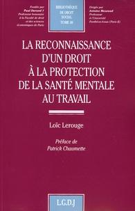 Loïc Lerouge - La reconnaissance d'un droit à la protection de la santé mentale au travail.