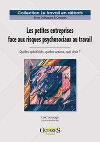 Loïc Lerouge - Les petites entreprises face aux risques psychosociaux au travail - Quelles spécificités, quelles actions, quel droit ?.