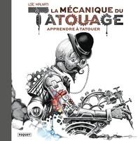Loïc Malnati - La mécanique du tatouage - Tome 1, Apprendre à tatouer.