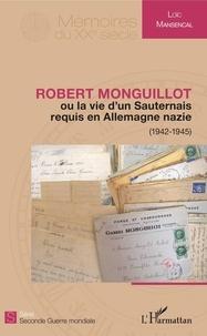 Loic Mansencal - Robert Monguillot - Ou la vie d'un Sauternais requis en Allemagne nazie (1942-1945).