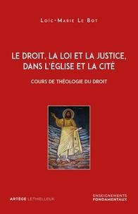 Loïc-Marie Le Bot - Le droit, la loi et la justice, dans l'Eglise et la Cité - Cours de théologie du droit.