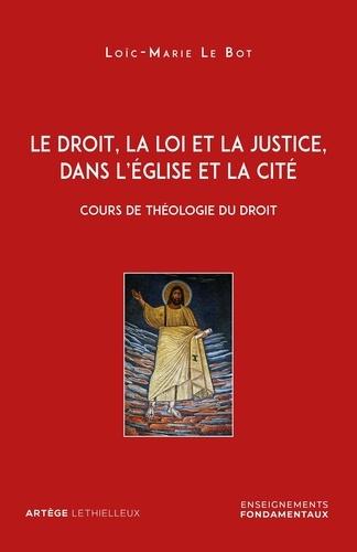 Le droit, la loi et la justice, dans l'Eglise et la Cité. Cours de théologie du droit
