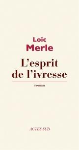 Loïc Merle - L'esprit de l'ivresse.