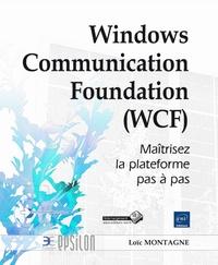Loïc Montagne - Windows Communication Foundation (WCF) - Maîtrisez la plateforme pas à pas.