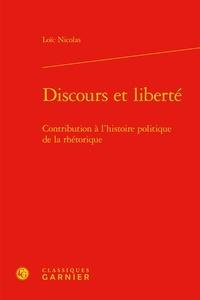 Loïc Nicolas - Discours et liberté - Contribution à l'histoire politique de la rhétorique.