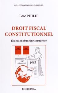 Loïc Philip - Droit fiscal constitutionnel - Evolution d'une jurisprudence.