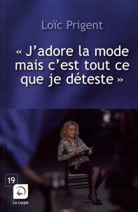 """Loïc Prigent - """"J'adore la mode mais c'est tout ce que je déteste""""."""