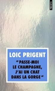 Loïc Prigent - Passe-moi le champagne, j'ai un chat dans la gorge - Pépiements.