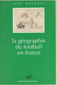 Loïc Ravenel et Raymond Thomas - La géographie du football en France.