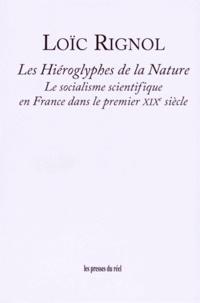 Loïc Rignol - Les hiéroglyphes de la nature - Le socialisme scientifique en France dans le premier XIXe siècle.