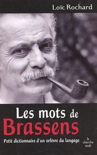 Loïc Rochard - Les mots de Brassens - Petit dictionnaire d'un orfèvre du langage.