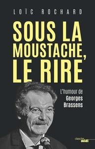 Loïc Rochard - Sous la moustache, le rire - L'humour de Georges Brassens.