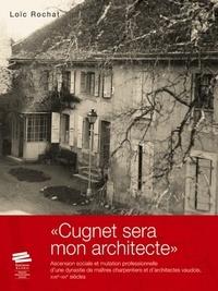 Cugnet sera mon architecte - Ascension sociale et mutation professionnelle dune dynastie de maîtres charpentiers et darchitectes vaudois, XVIIIe-XIXe siècles.pdf