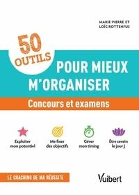 Loïc Rottenfus et Marie-Pierre Rottenfus - 50 outils pour mieux m'organiser - Concours et examens - Réussir, ça s'apprend Concours et examens 2019/2020.