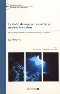 Loïc Roulette - Le statut des ressources minières marines françaises - Pour un rattachement au patrimoine commun de la nation.