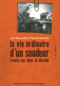 Loïc Rousselot et Patrick Servain - La vie ordinaire d'un soudeur - Pierre Rousselot raconte ses trente ans dans la Navale.