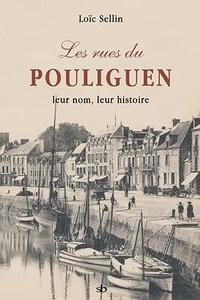 Loïc Sellin - Les rues du Pouliguen, leur nom, leur histoire.