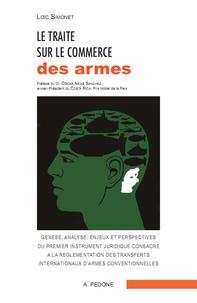 Loïc Simonet - Le Traité sur le commerce des armes - Genèse, analyse, enjeux et perspectives du premier instrument juridique consacré à la réglementation des transferts internationaux d'armes conventionnelles.